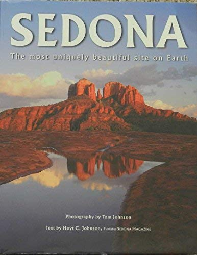 Sedona: The Most Uniquely Beautiful Site on: Johnson, Tom; Johnson,