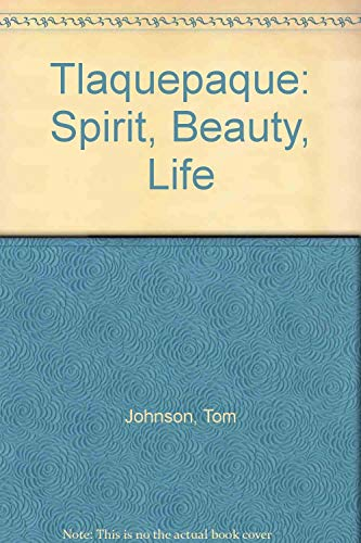 Tlaquepaque Spirit Beauty Life by Hoyt C: Hoyt C. Johnson