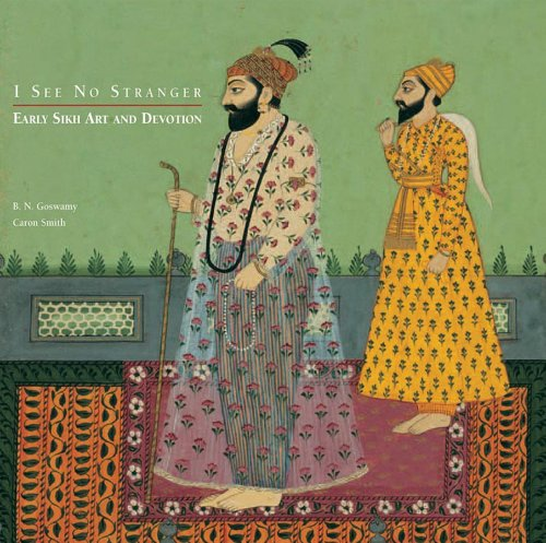 I See No Stranger: Early Sikh Art And Devotion: B.N.Goswamy and Caron Smith