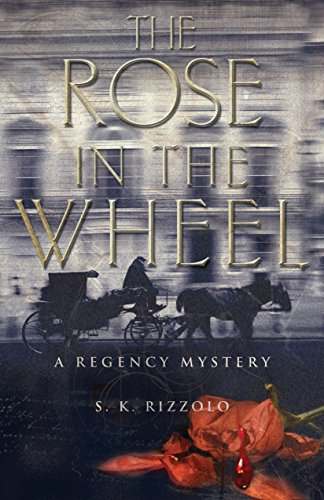 Rose in the Wheel, The (Regency Mysteries): Rizzolo, S.K.