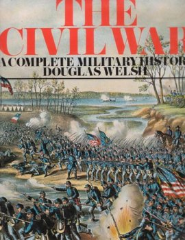 The Civil War: A Complete Military History: Douglas Welsh