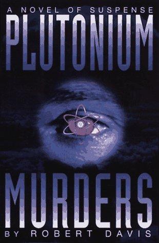 The Plutonium Murders.: DAVIS, Robert Charles.