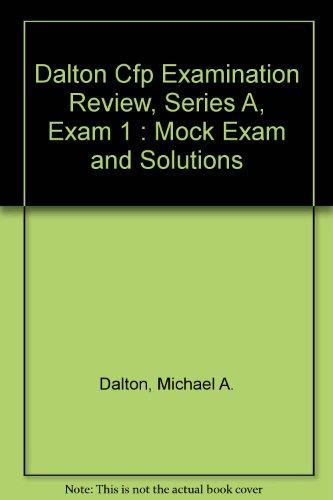 Dalton Cfp Examination Review, Series A, Exam 1 : Mock Exam and Solutions: Dalton, Michael A.