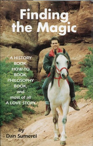 Finding the Magic: A History Book, How-to Book, Philosophy Book and Most of All, a Love Story (...