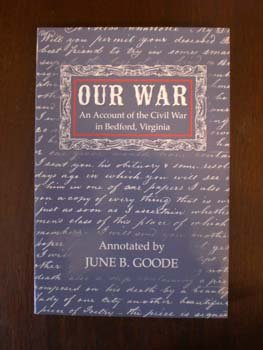 Our War: An Account of the Civil War in Bedford, Virginia: Goode, June B.