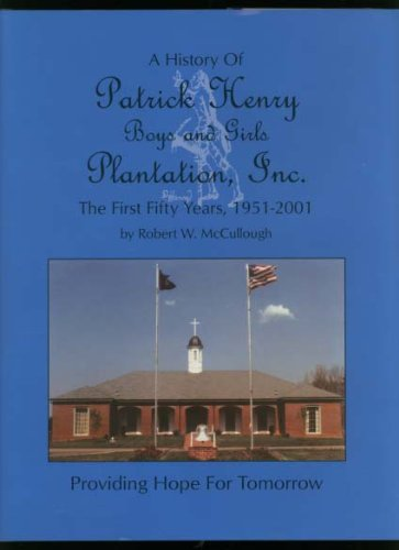 A History of Patrick Henry Boys and Girls Plantation, Inc. The First Fifty Years, 1951-2001: ...