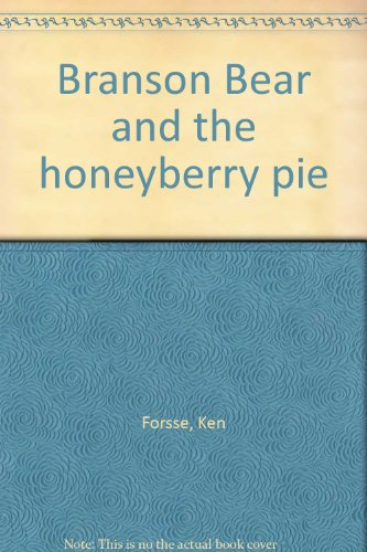 Branson Bear and the honeyberry pie: Forsse, Ken; Moore, John; Ken Forsse