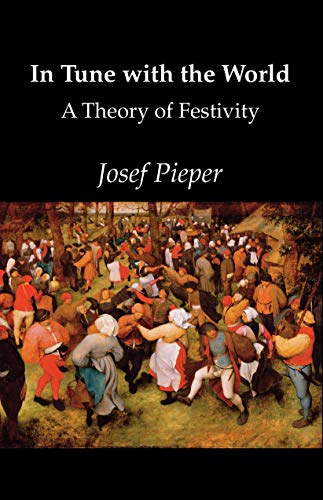 In Tune with the World: A Theory of Festivity: Pieper, Josef