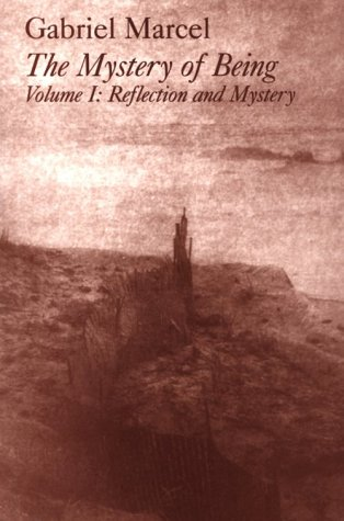 The Mystery of Being: Reflection and Mystery Pt. 1 (Gifford Lectures, 1949-1950.): Marcel, Gabriel