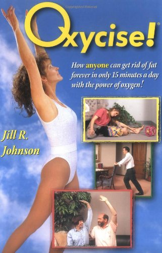 9781890320010: Oxycise!: How Anyone Can Get Rid of Fat Forever in Only 15 Minutes a Day