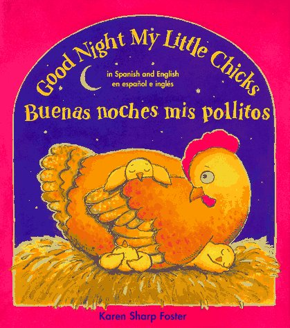 9781890326128: Good Night My Little Chicks/Buenas Noches Mis Pollitos: In Spanish and English = Buenas Noches Mis Pollitos : En Espanol E Ingles (English and Spanish Edition)