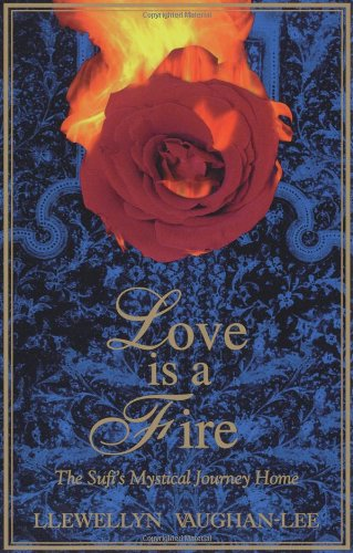 Love Is a Fire: The Sufi's Mystical Journey Home: Vaughan-Lee, Llewellyn