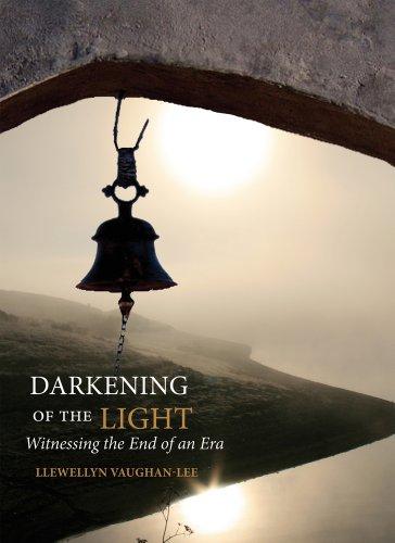 Darkening Of The Light: Witnessing the End of an Era: Llewellyn Vaughan-Lee