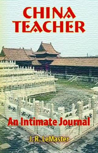 China Teacher : An Intimate Journal: J. R. LeMaster
