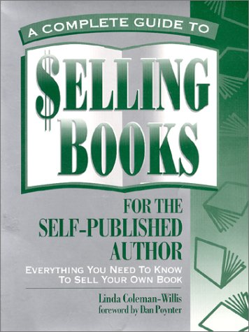 A Complete Guide To Selling Books for the Self-Published Author: Coleman-Willis, Linda