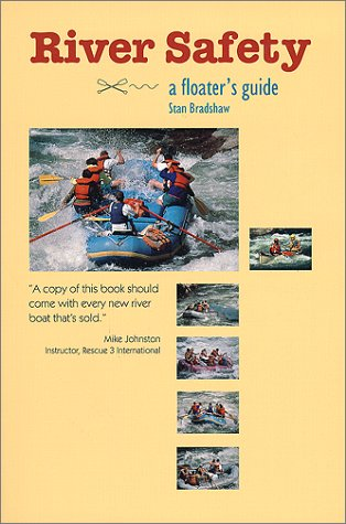 River Safety A Floaters Guide: Bradshaw, Stan