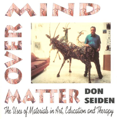 Mind Over Matter The Uses Of Materials: Don Seiden