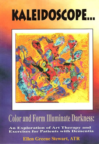Kaleidoscope... Color and Form Illuminate Darkness: An Exploration of Art Therapy and Exercises for...