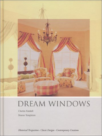 Dream Windows An Inspirational Guide to Draperies and Soft Furnishings: Randall, Charles & ...