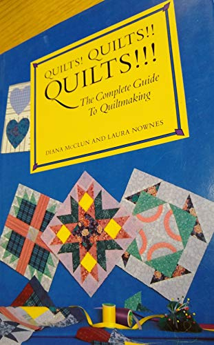 9781890409296: Quilts! Quilts! Quilts!: The Complete Guide to Quiltmaking by Diana McClun, Laura Nownes (1988) Hardcover