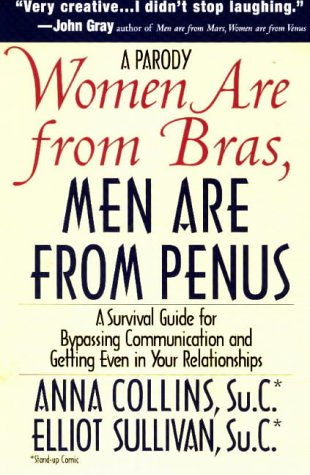 Women Are from Bras, Men Are from Penus: A Survival Guide for Bypassing Communication and Getting ...
