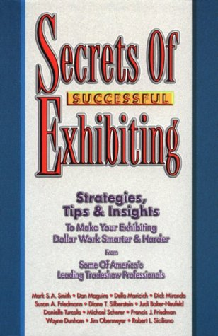 Secrets of Successful Exhibiting: Mark S. A.