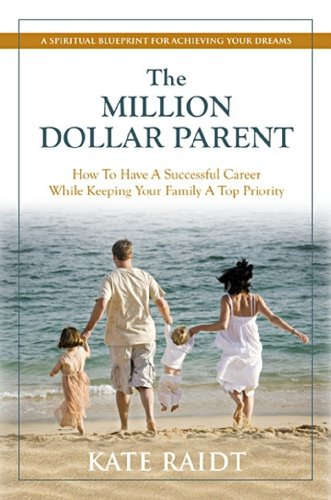 9781890427153: The Million-Dollar Parent: How To Have a Successful Career While Keeping Your Family a Top Priority
