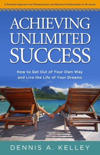9781890427801: Achieving Unlimited Success: How to Get Out of Your Own Way and Live the Life of Your Dreams
