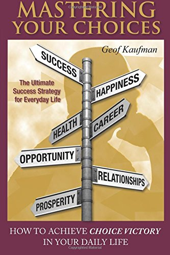 9781890427856: Mastering Your Choices: How To Achieve Choice Victory In Your Daily Life