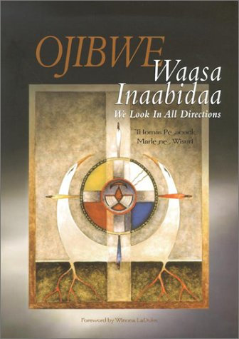 Ojibwe Waasa Inaabidaa: We Look In All Directions (9781890434335) by Marlene Wisuri; Thomas D. Peacock