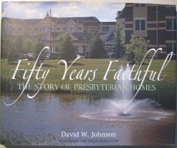 Fifty Years Faithful : The Story of Presbyterian Homes: Johnson, David W. With Michele Hodgson {...