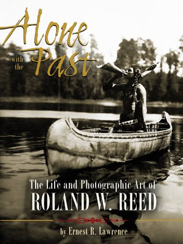 9781890434847: Alone with the Past: The life and photographic art of Roland W. Reed