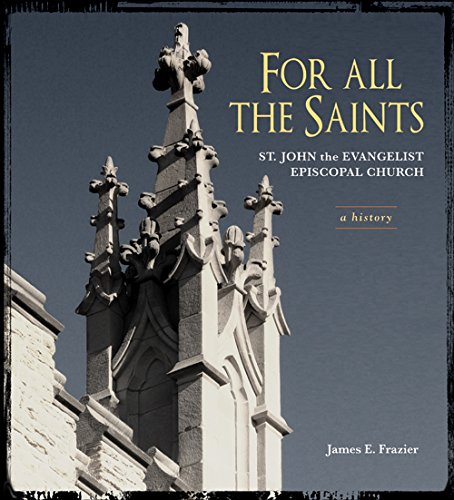 For All the Saints: A History of: James E. Frazier