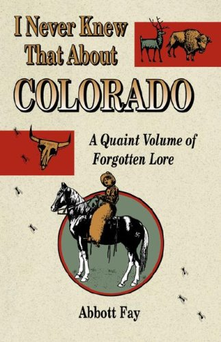I Never Knew That About Colorado: A Quaint Volume of Forgotten Lore