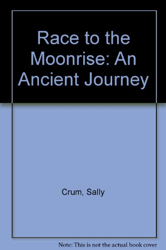 Race to the Moonrise: An Ancient Journey: Sally Crum