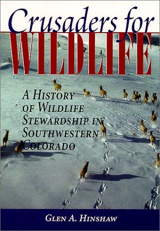 9781890437510: Crusaders for Wildlife: A History of Wildlife Stewardship in Southwestern Colorado