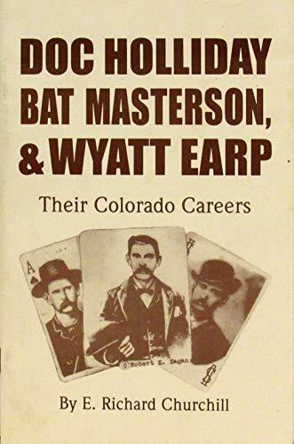 9781890437640: Doc Holliday, Bat Masterson, and Wyatt Earp: Their Colorado Careers