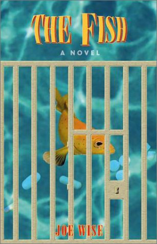 The Fish: A Novel: Wise, Joe