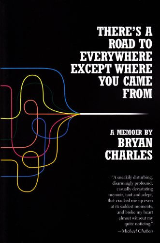 There's a Road to Everywhere Except Where You Came from: A Memoir: Charles, Bryan