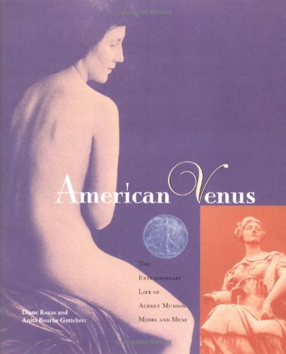 American Venus: The Extraordinary Life of Audrey Munson, Model and Muse: Rozas, Diane; Bourne, ...