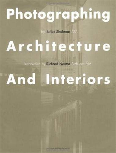 Photographing Architecture and Interiors: Shulman, Julius
