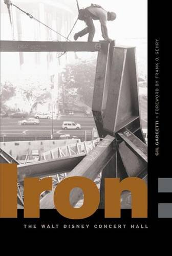9781890449285: Iron: Erecting the Walt Disney Concert Hall