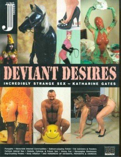 DEVIANT DESIRES: INCREADIBLY STRANGE SEX: Gates, Katherine