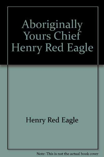 9781890454012: Aboriginally yours, Chief Henry Red Eagle