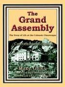 The Grand Assembly: The Story of Life at the Colorado Chautauqua: Mary Galey