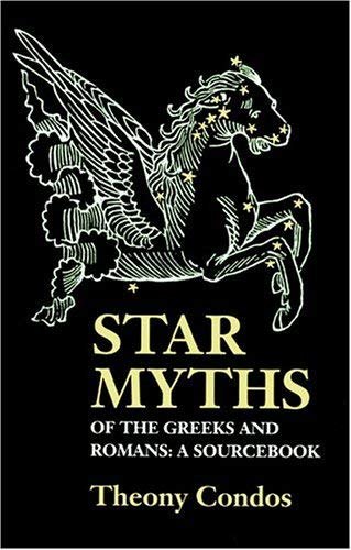 Star Myths of the Greeks and Romans: A Sourcebook: Eratosthenes; Hyginus, C. Julius