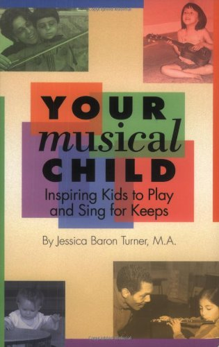 Your Musical Child: Inspiring Kids to Play: Jessica Baron Turner