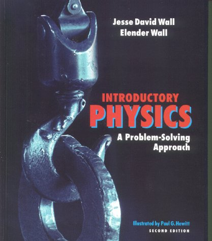 Introductory Physics : A Problem-Solving Approach: Elender Wall; Jesse