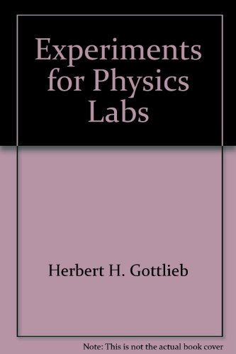 Experiments for Physics Labs: Gottlieb, Herbert H.