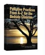 9781890504700: Palliative Practices From A to Z for the Bedside Clinician (Second Edition)